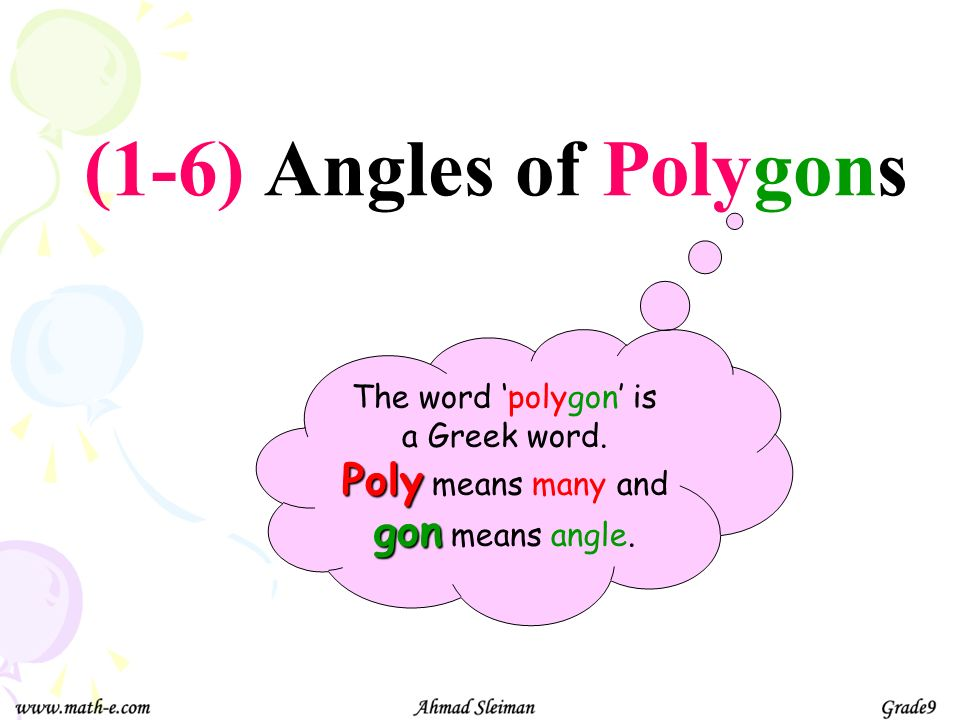 (1-6) Angles of Polygons Poly means many and gon means angle.