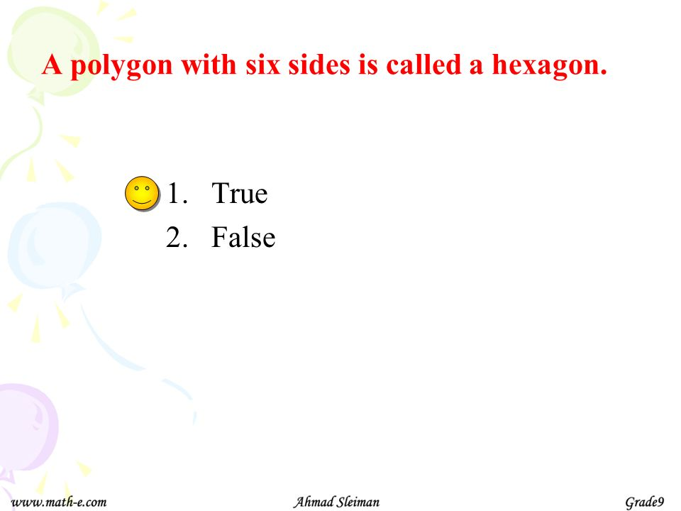 A polygon with six sides is called a hexagon.