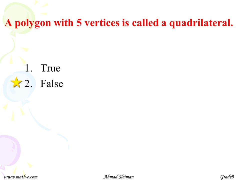 A polygon with 5 vertices is called a quadrilateral.