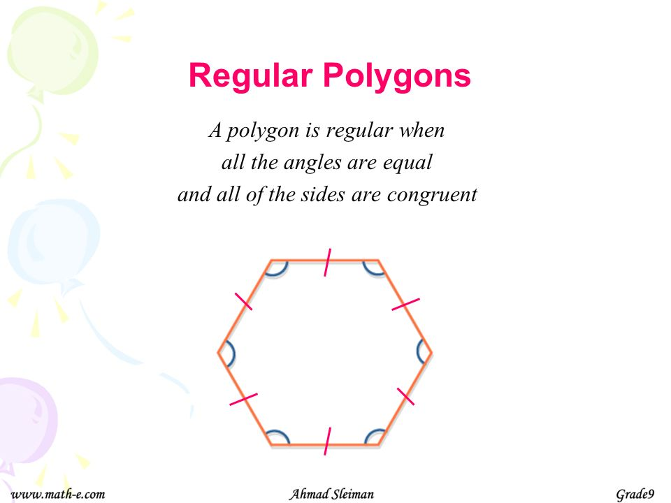 Regular Polygons A polygon is regular when all the angles are equal