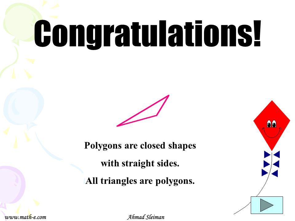 Polygons are closed shapes All triangles are polygons.