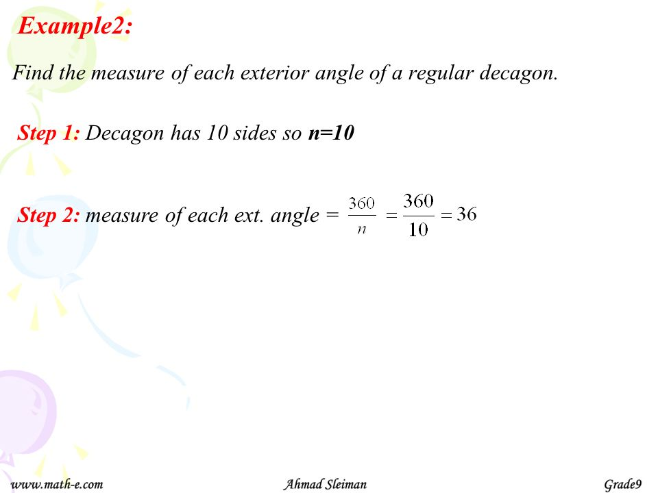 Example2: Find the measure of each exterior angle of a regular decagon. Step 1: Decagon has 10 sides so n=10.