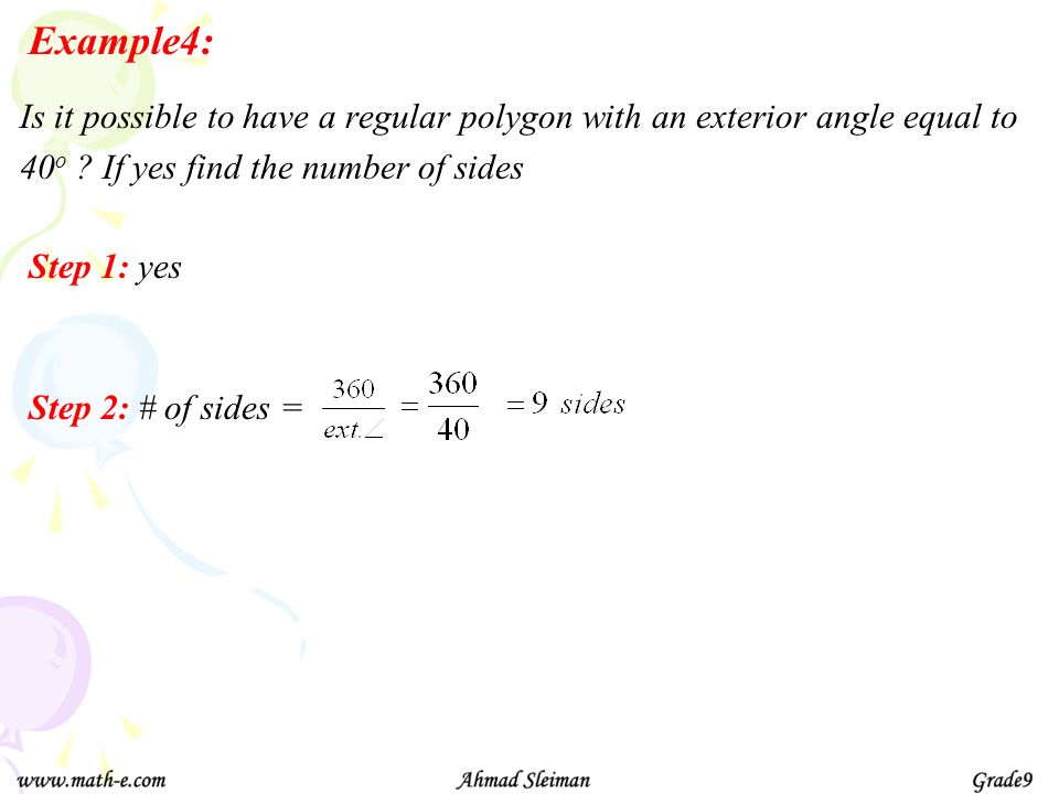 Example4: Is it possible to have a regular polygon with an exterior angle equal to. 40o If yes find the number of sides.