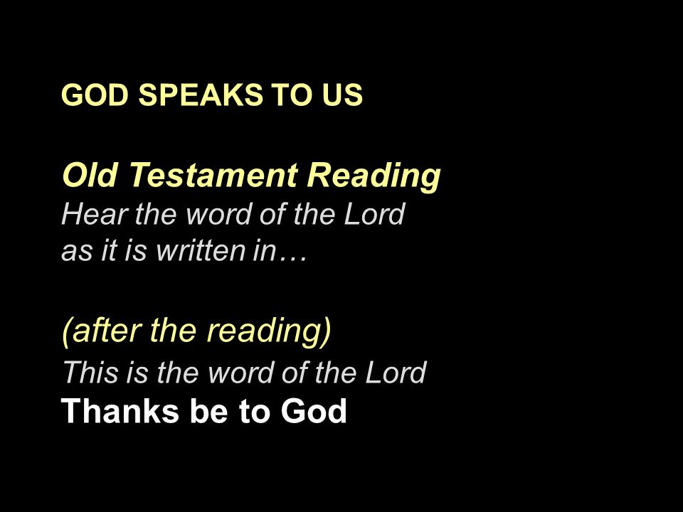 Old Testament Reading (after the reading) GOD SPEAKS TO US
