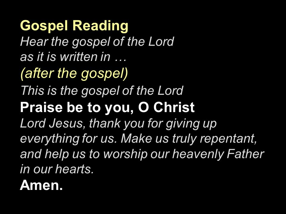 Gospel Reading (after the gospel) Amen. Hear the gospel of the Lord