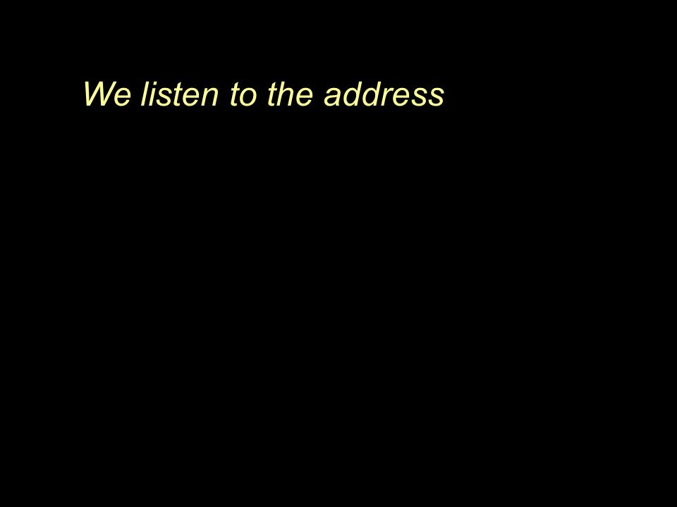 We listen to the address