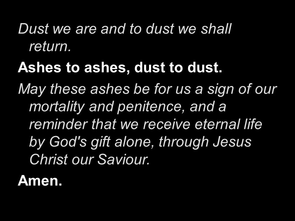 Dust we are and to dust we shall return.
