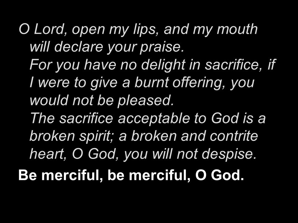 O Lord, open my lips, and my mouth will declare your praise