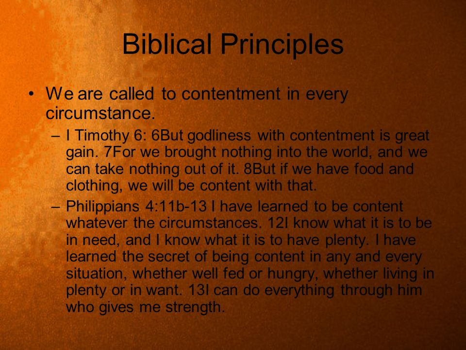 Biblical Principles We are called to contentment in every circumstance.