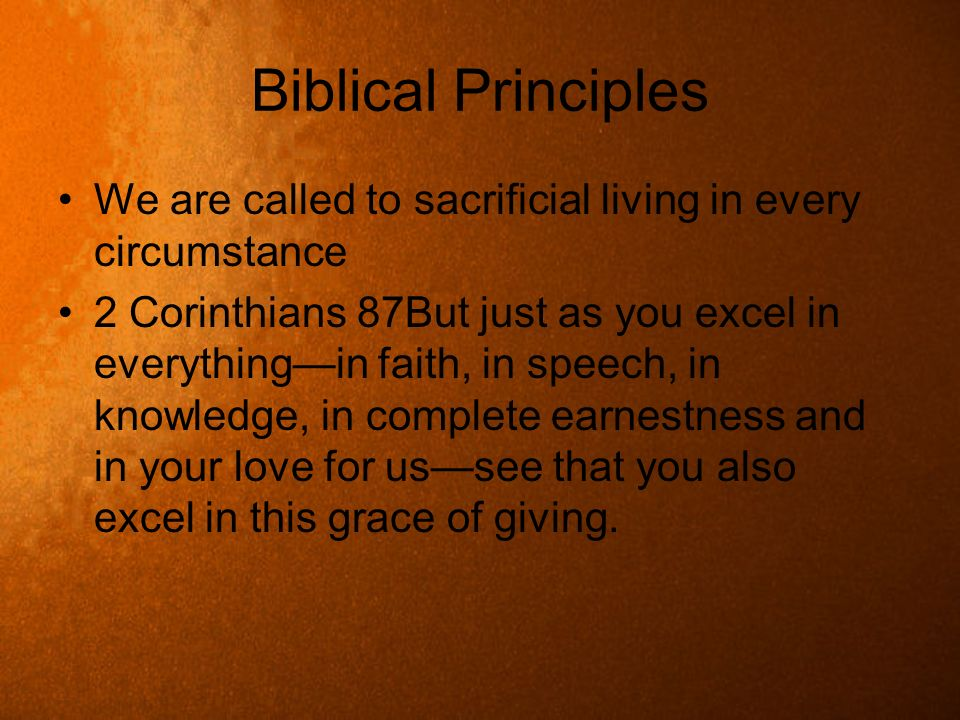 Biblical PrinciplesWe are called to sacrificial living in every circumstance.