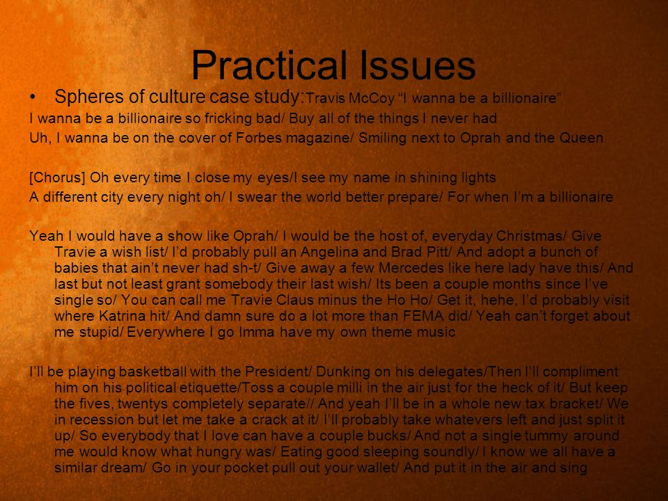 Practical Issues Spheres of culture case study:Travis McCoy I wanna be a billionaire
