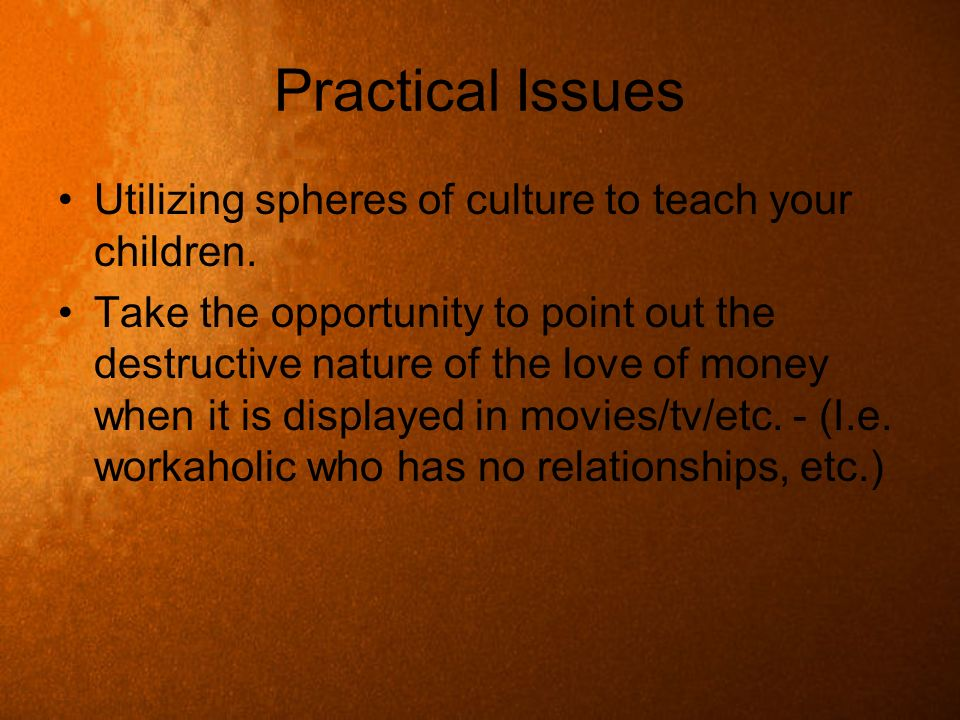 Practical Issues Utilizing spheres of culture to teach your children.