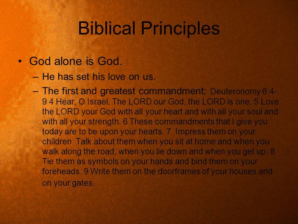 Biblical Principles God alone is God. He has set his love on us.