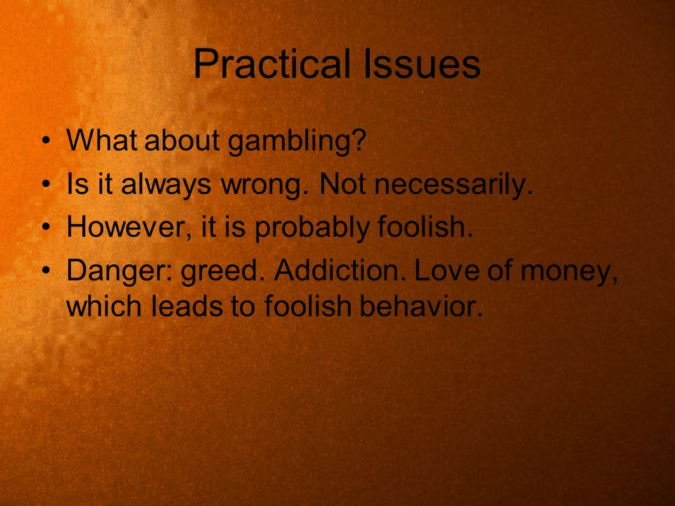 Practical Issues What about gambling