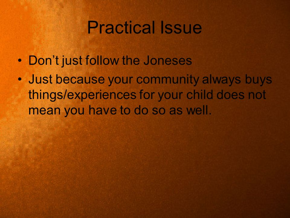 Practical Issue Don't just follow the Joneses