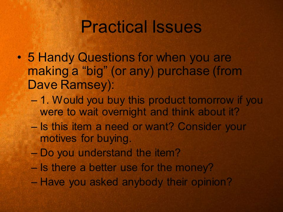 Practical Issues 5 Handy Questions for when you are making a big (or any) purchase (from Dave Ramsey):