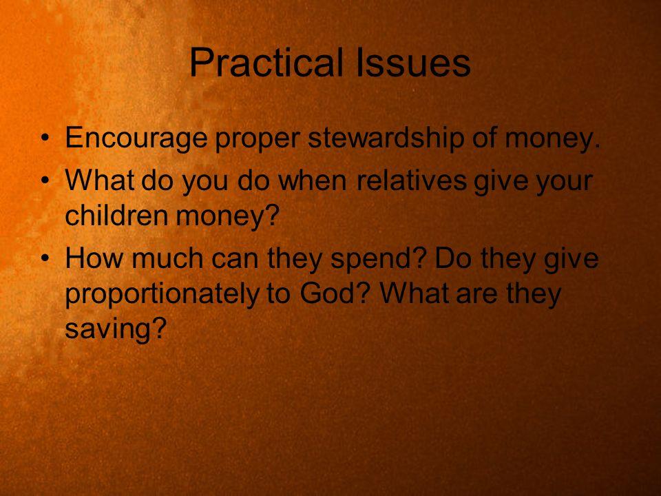 Practical Issues Encourage proper stewardship of money.