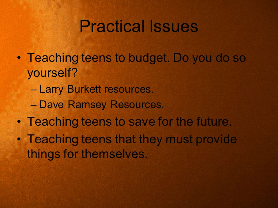 Practical Issues Teaching teens to budget. Do you do so yourself