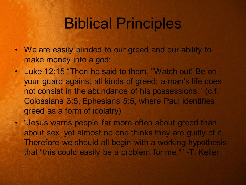 Biblical PrinciplesWe are easily blinded to our greed and our ability to make money into a god: