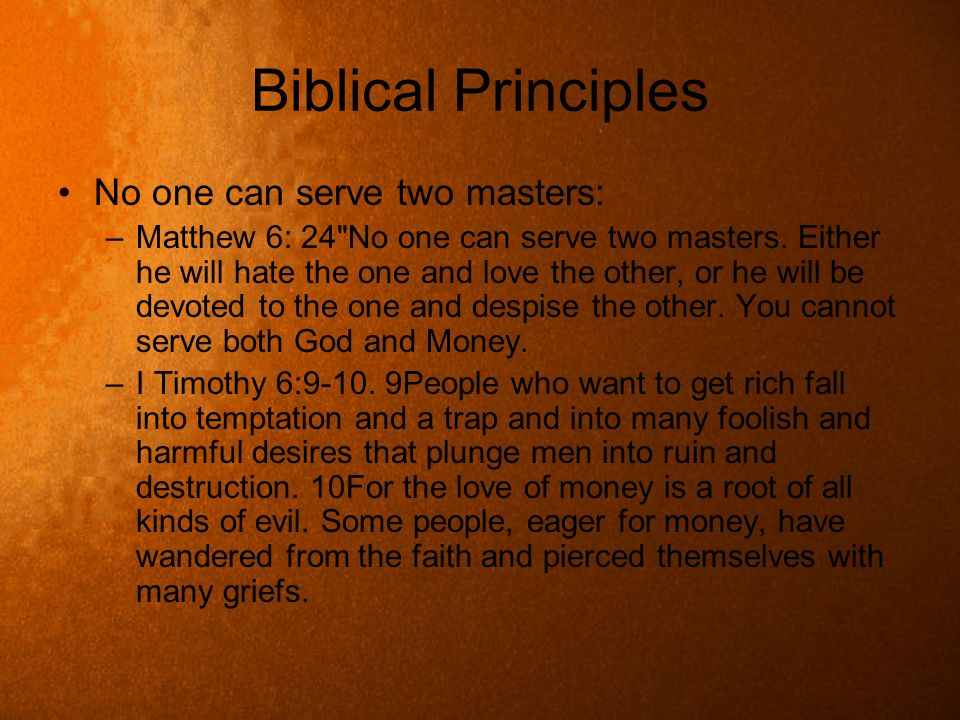 Biblical Principles No one can serve two masters: