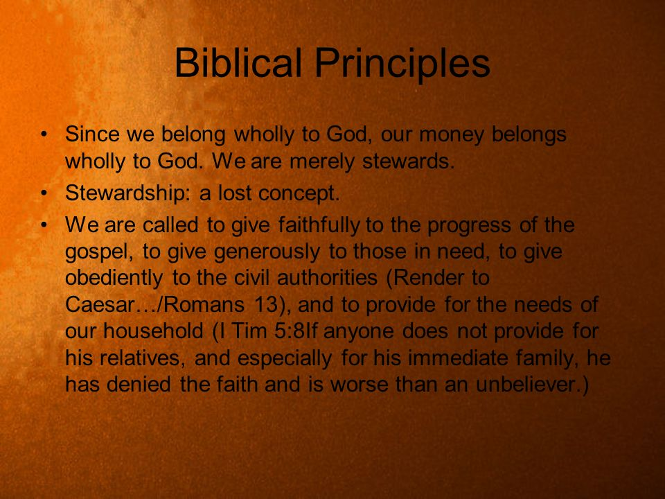 Biblical PrinciplesSince we belong wholly to God, our money belongs wholly to God. We are merely stewards.