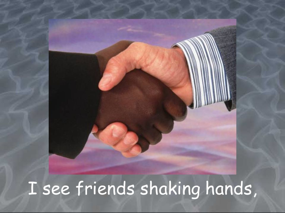 I see friends shaking hands,