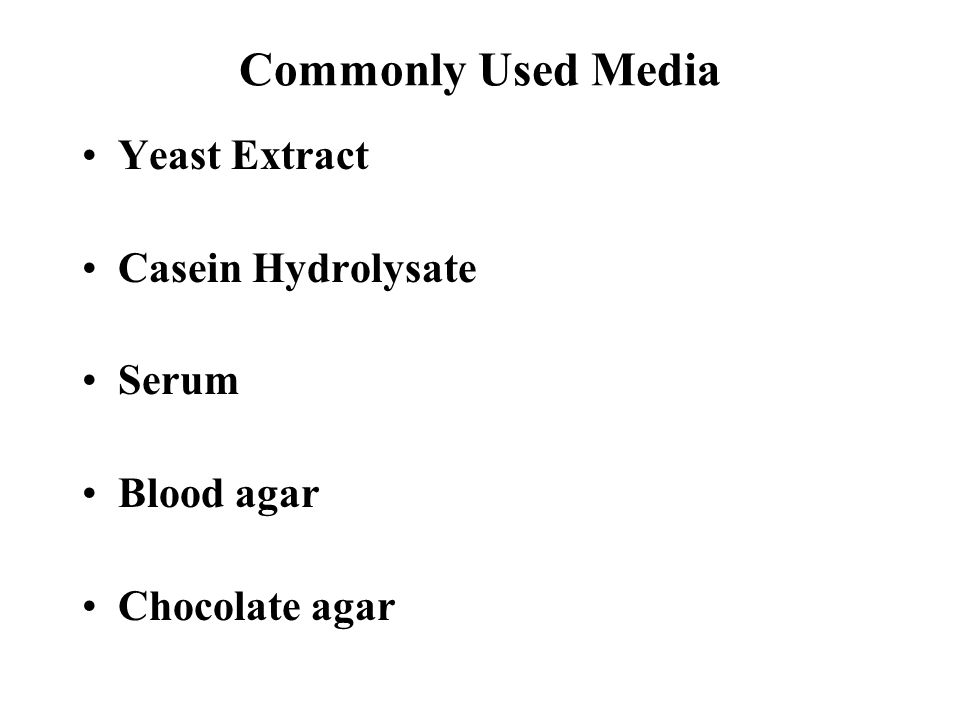 Commonly Used Media Yeast Extract Casein Hydrolysate Serum Blood agar
