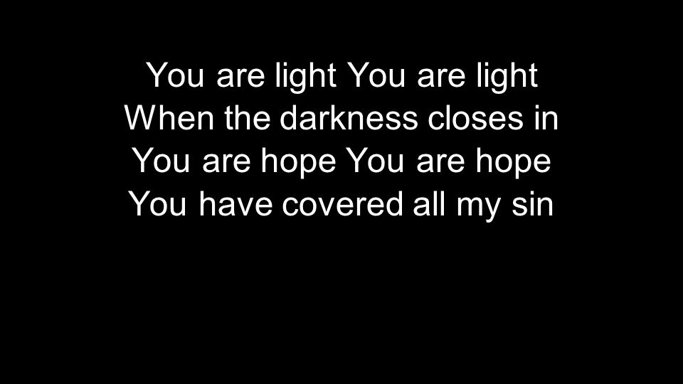 You are light You are light When the darkness closes in