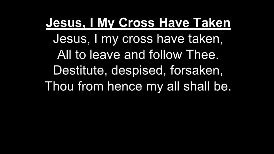 Jesus, I My Cross Have Taken