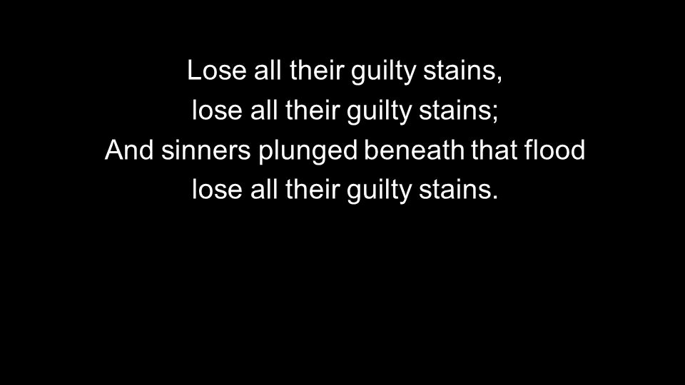 Lose all their guilty stains, lose all their guilty stains;