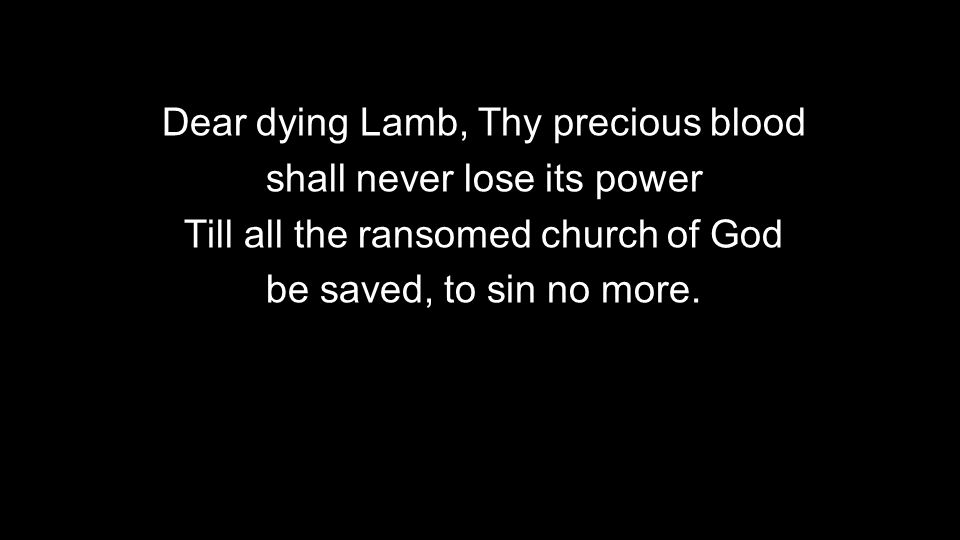 Dear dying Lamb, Thy precious blood shall never lose its power