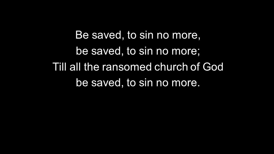 Till all the ransomed church of God