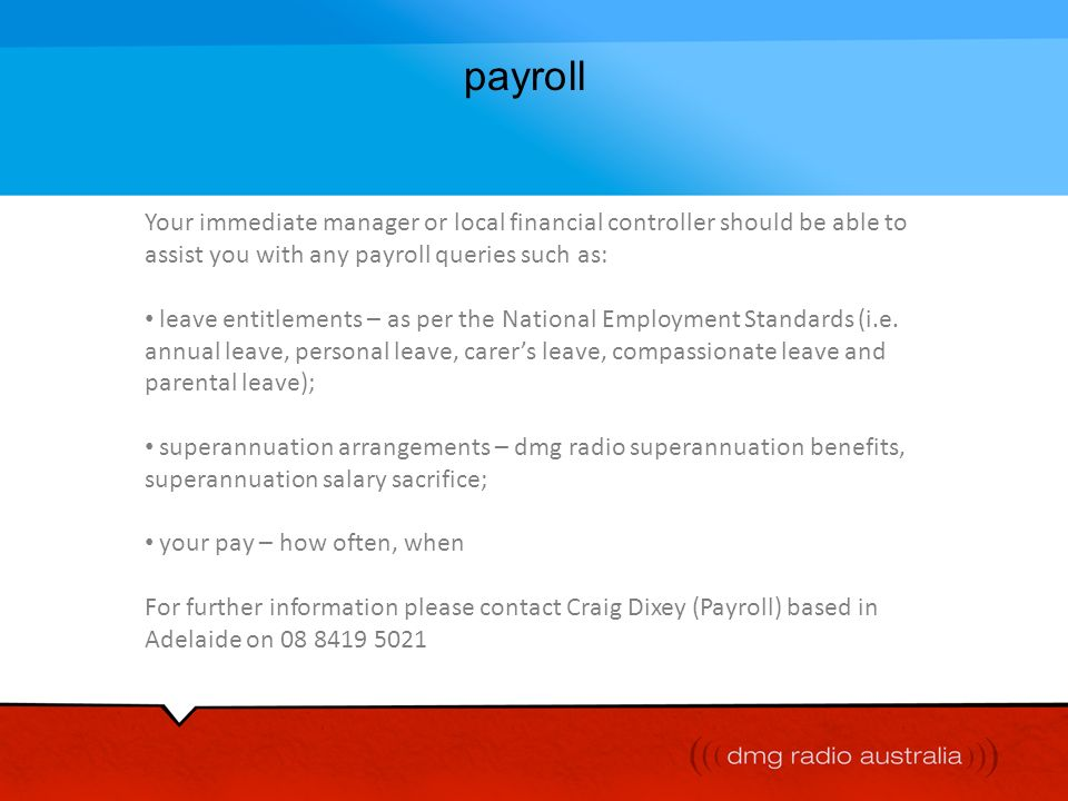 payroll Your immediate manager or local financial controller should be able to assist you with any payroll queries such as: