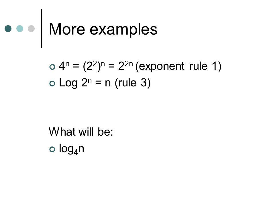 More examples 4n = (22)n = 22n (exponent rule 1) Log 2n = n (rule 3)