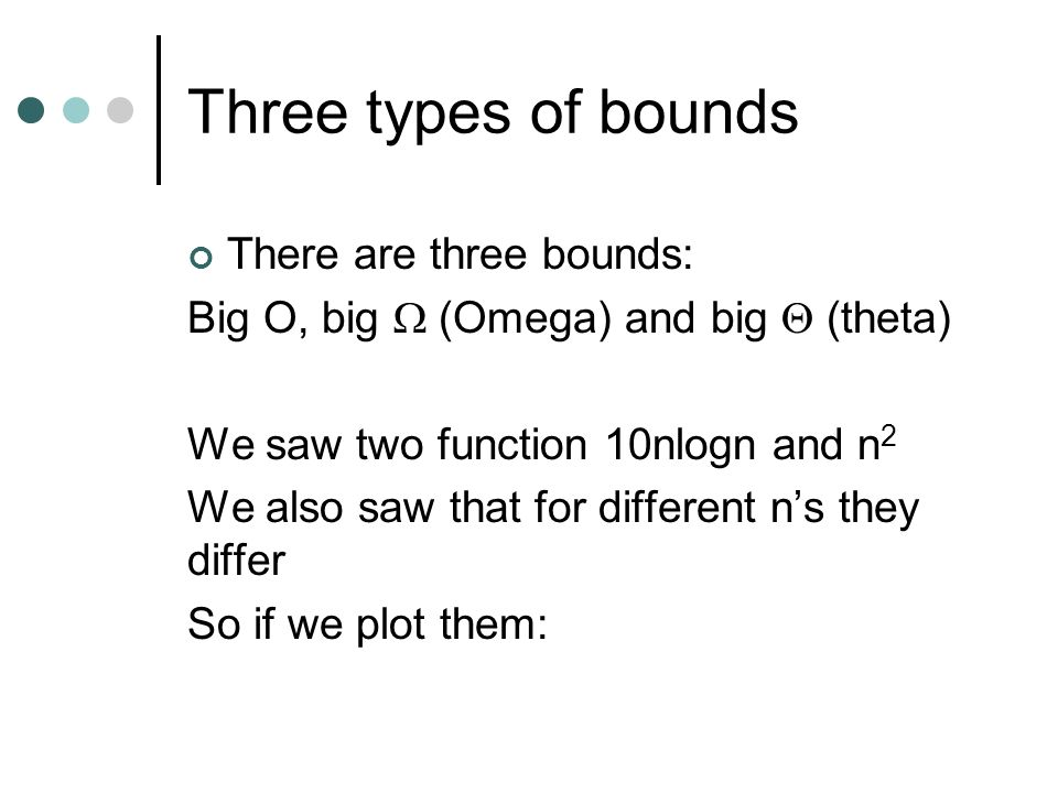 Three types of bounds There are three bounds: