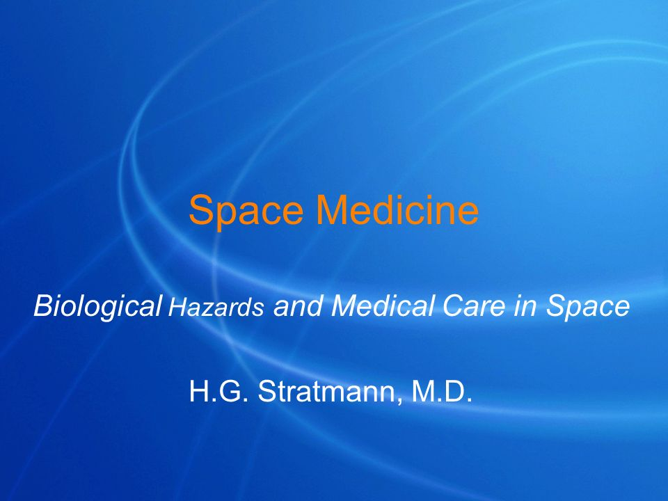 Biological Hazards and Medical Care in Space H.G. Stratmann, M.D.