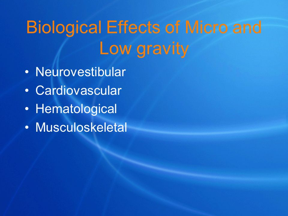 Biological Effects of Micro and Low gravity