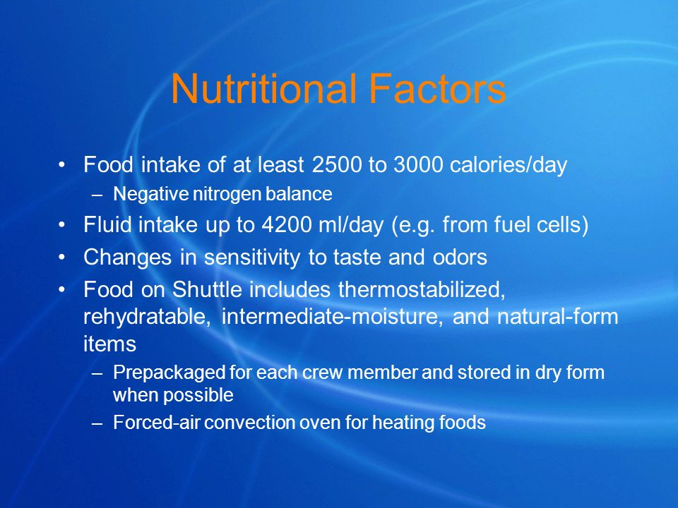 Nutritional Factors Food intake of at least 2500 to 3000 calories/day