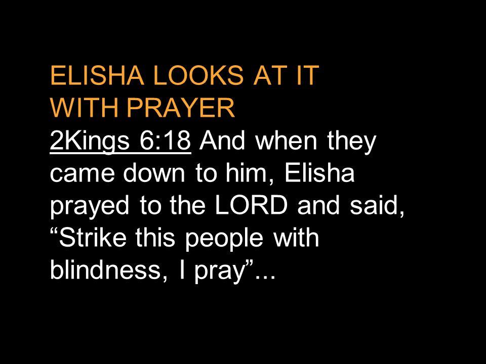 ELISHA LOOKS AT IT WITH PRAYER