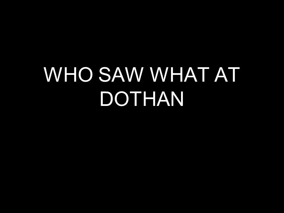 WHO SAW WHAT AT DOTHAN