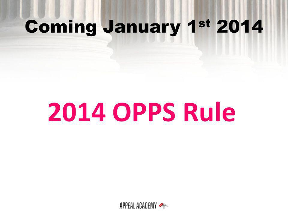 Coming January 1st 2014 2014 OPPS Rule
