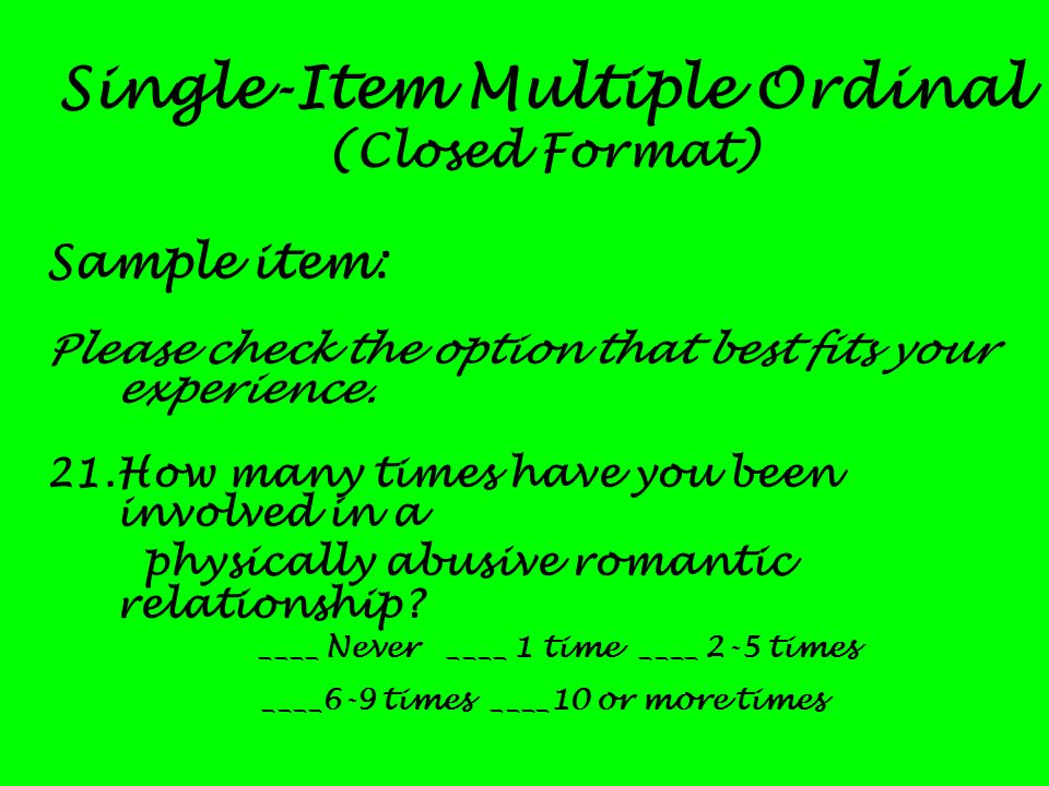 Single-Item Multiple Ordinal ____ Never ____ 1 time ____ 2-5 times