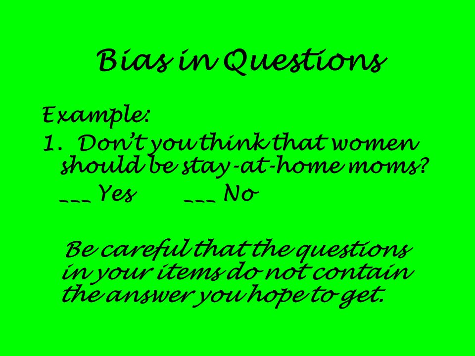 Bias in Questions Example: