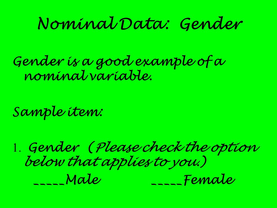 Nominal Data: Gender Gender is a good example of a nominal variable.