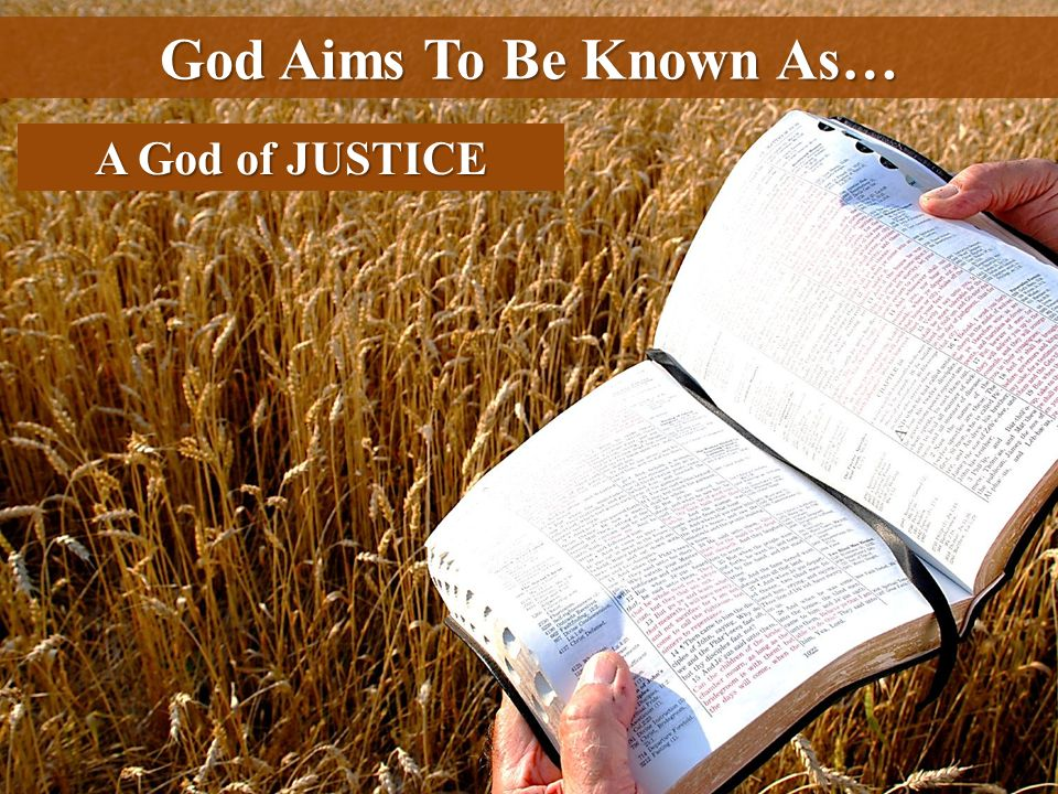God Aims To Be Known As… A God of JUSTICE