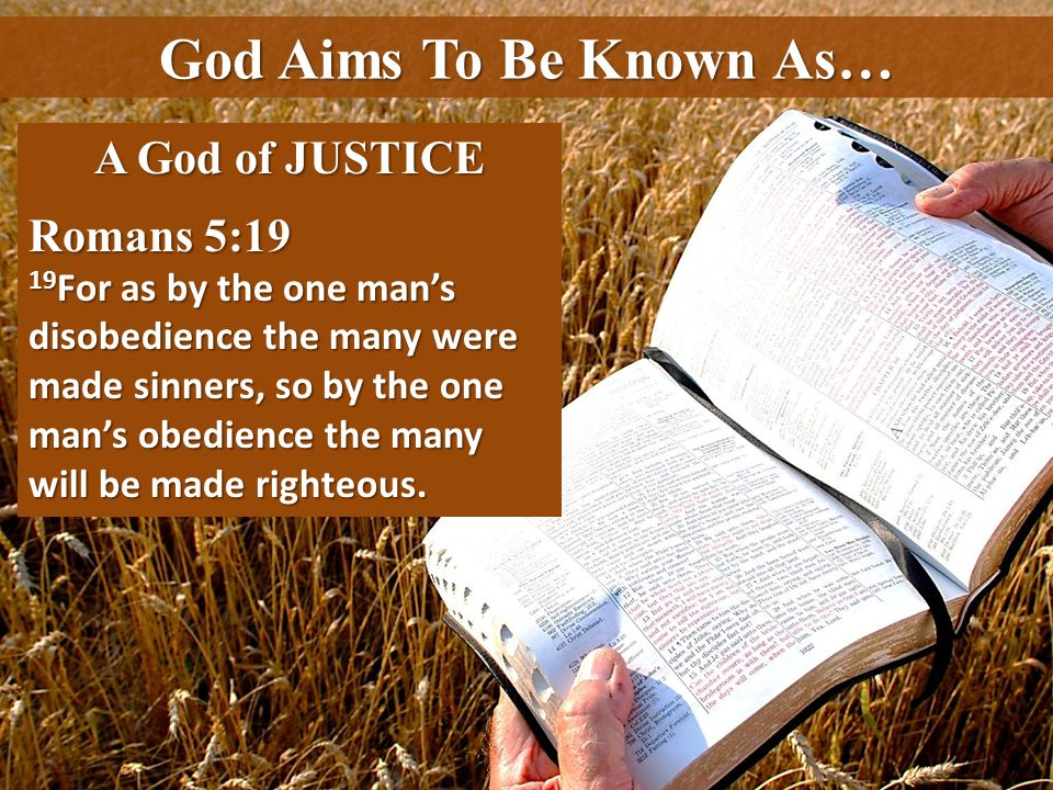 God Aims To Be Known As… A God of JUSTICE Romans 5:19