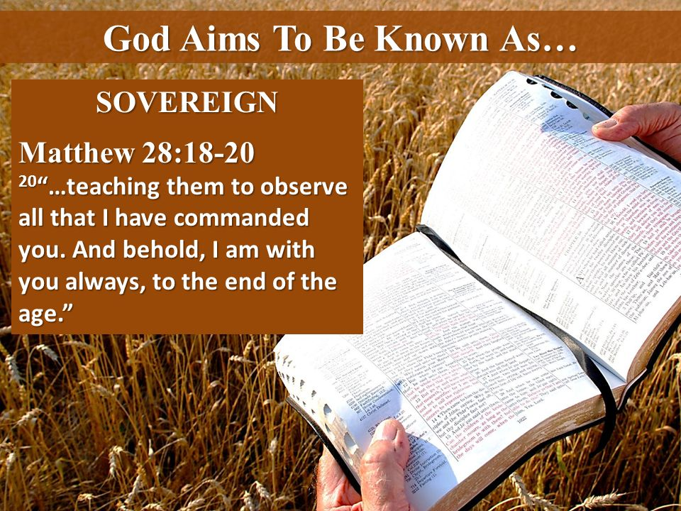 God Aims To Be Known As… SOVEREIGN Matthew 28:18-20