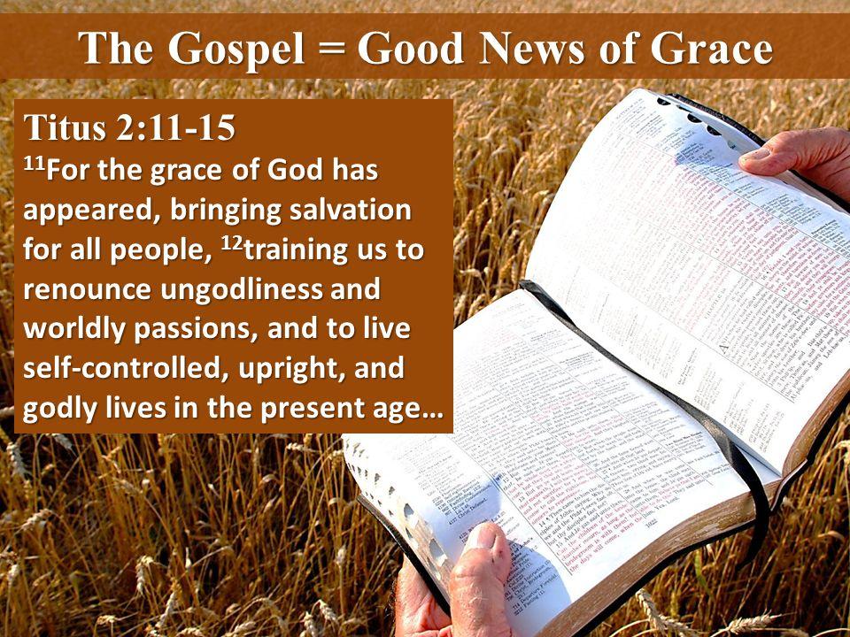 The Gospel = Good News of Grace