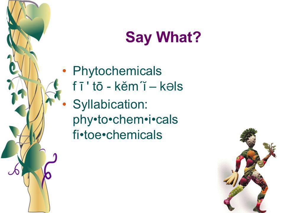 Say What Phytochemicals f ī tō - kĕm´ĭ – kƏls
