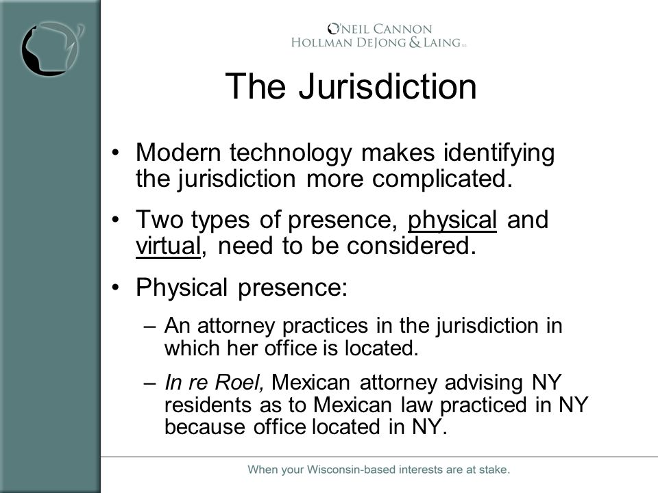 The Jurisdiction Modern technology makes identifying the jurisdiction more complicated.